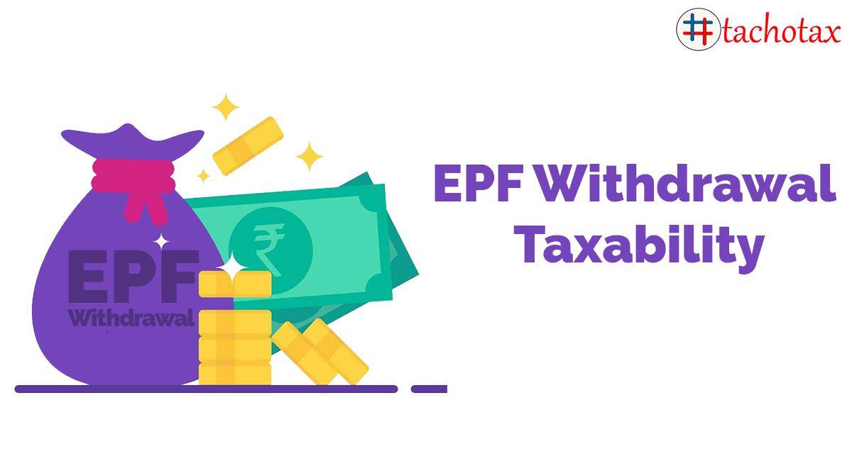 EPF withdrawal is taxable under certain conditions and excludes under certain circumstances. Read this article and learn more about EPF withdrawal.