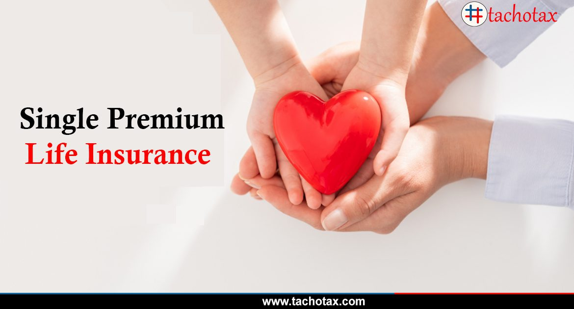 Know if your Single Premium Life Insurance is eligible for tax benefits at Tachotax.
